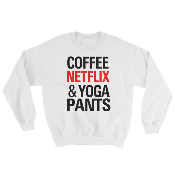 Coffee Netflix and Yoga Pants Sweatshirt