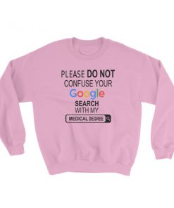 Google search with my medical degree Sweatshirt