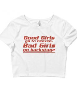 Good girls go to heaven bad girls go to backstage Women's Crop Tee