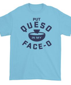 Put Queso In My Face Short sleeve t shirt