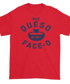 Put Queso In My Face Short sleeve t-shirt