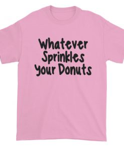 Whatever sprinkles your donuts Short sleeve t-shirt