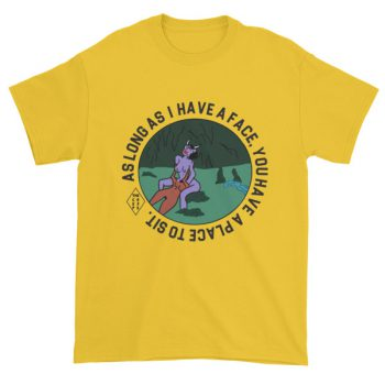 As long as i have a face, you'll have a place to sit Short sleeve t-shirt