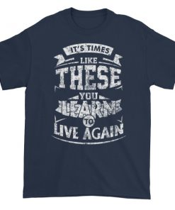 it's time Like These You Learn To Live Again Short sleeve t shirt
