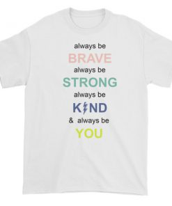 i always be brave strong kind and you Short sleeve t-shirt
