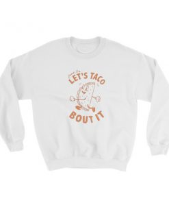 Let's Taco Bout It Sweatshirt
