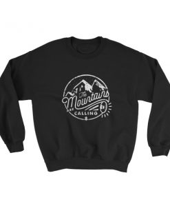The mountains are calling and i must go Sweatshirt