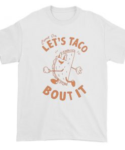 come on let's taco bout it Short sleeve t-shirt