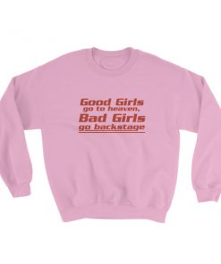 good girls go to heaven bad girls go to backstage Sweatshirt
