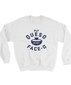 Put Queso In My Face - O Black Sweatshirt