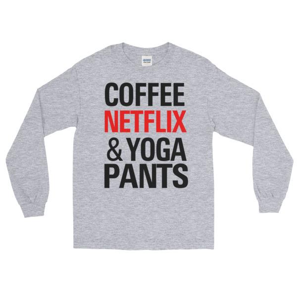 Coffee Netflix and Yoga Pants Long Sleeve T-Shirt