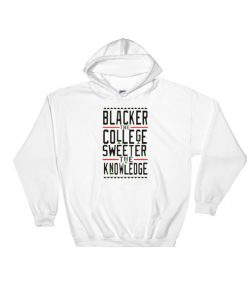 Blacker the College Sweeter the Knowledge Hooded Sweatshirt