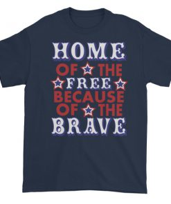 Independence Day Home Of Free Because Of Brave Short sleeve t shirt