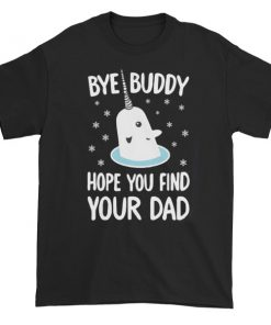 Bye Buddy Hope You Find Your Dad Short sleeve t-shirt