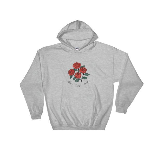 Rose die die die Hooded Sweatshirt