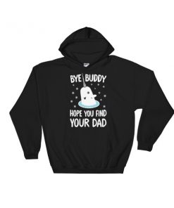 Bye Buddy Hope You Find Your Dad Hooded Sweatshirt