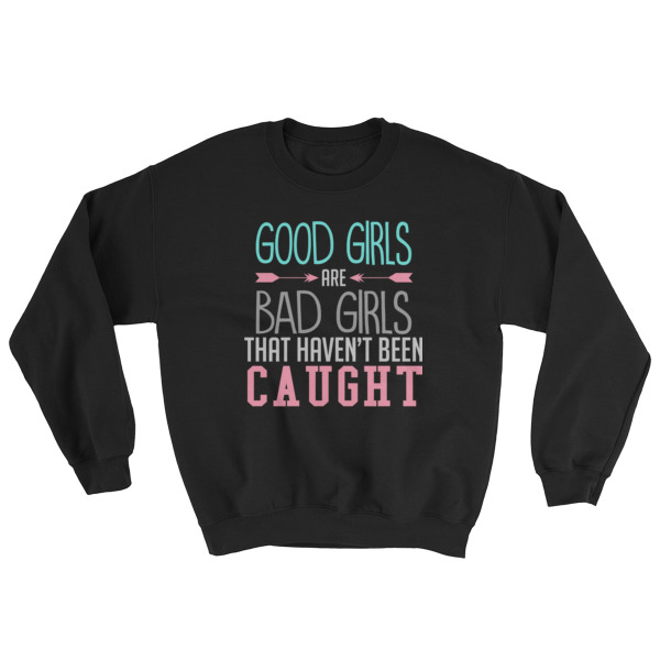 Good girls are bad girls Sweatshirt