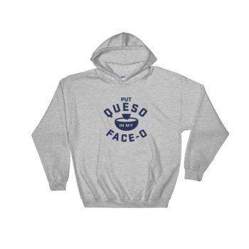 Put Queso In My Face-O Hooded Sweatshirt