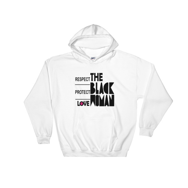 Respect Protect Love The Black Woman Hooded Sweatshirt