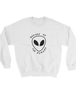 Beware of the human alien Sweatshirt