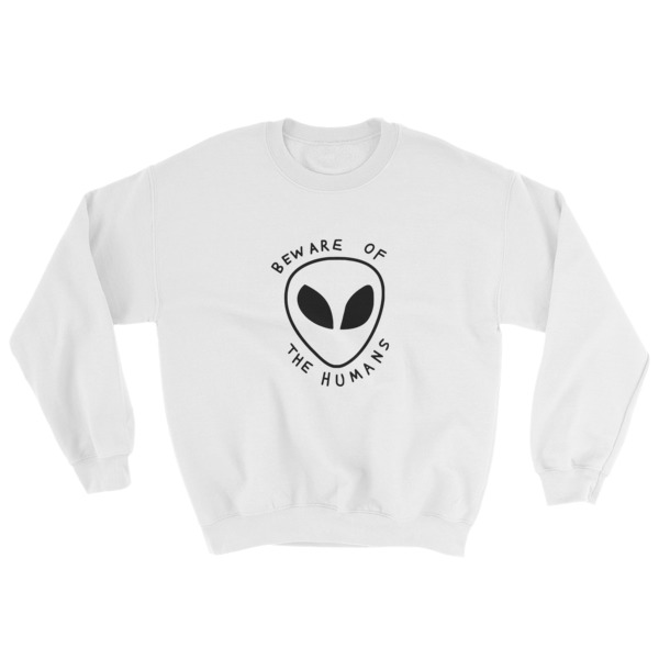Beware of the human alien Sweatshirt