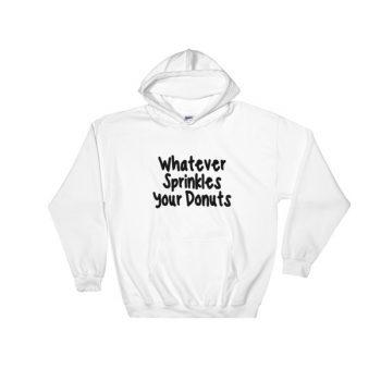 whatever sprinkles your donuts Hooded Sweatshirt