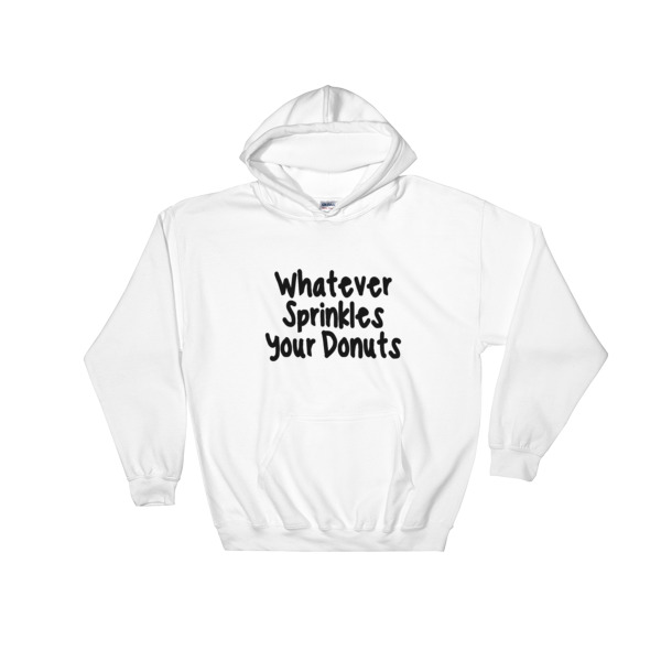 whatever sprinkles your donuts Hooded Sweatshirt