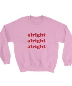 alright alright alright Sweatshirt