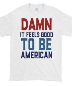 damn it feels good to be america - 4th of July Short sleeve t-shirt
