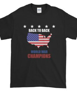 back to back world war champs - funny 4th of July Short sleeve t-shirt
