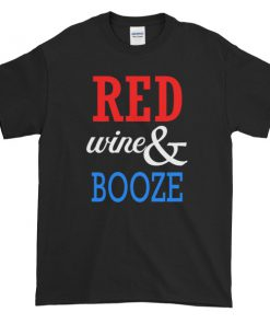 RED WINE AND BOOZE - funny 4th of July Short sleeve t-shirt