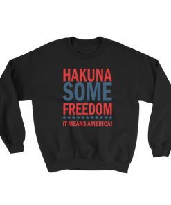 Hakuna Some Freedom – It Means America! Sweatshirt