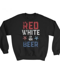 Red white and beer – Independence Day 4th July Sweatshirt