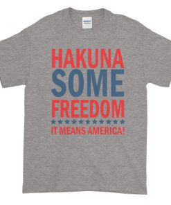 Hakuna Some Freedom It Means America! Short sleeve t shirt