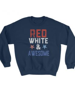 Red white and awesome – Independence Day 4th July Sweatshirt