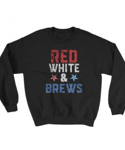 red white and brews – Independence Day 4th July Sweatshirt