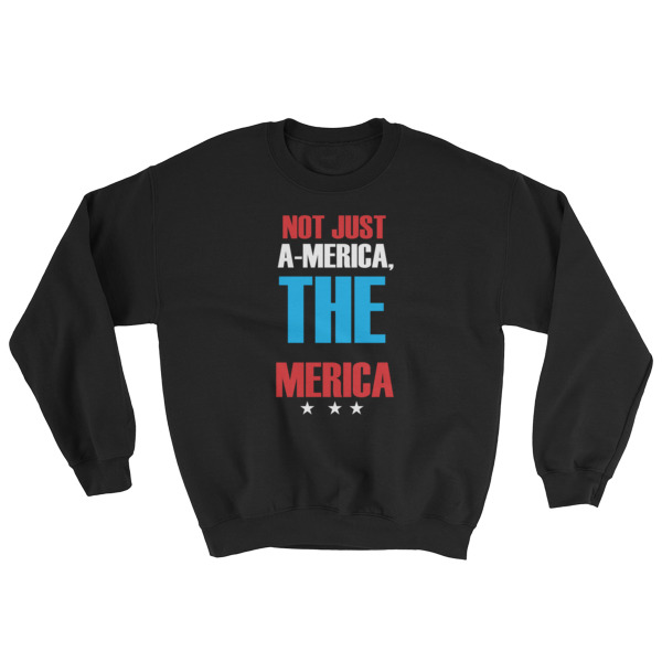 Not just america the merica – funny 4th of July Sweatshirt