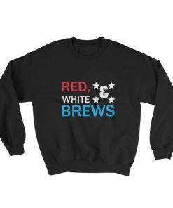 RED WHITE & BREWS – funny 4th of July Sweatshirt