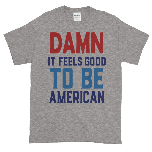 damn it feels good to be america 4th of July Short sleeve t shirt