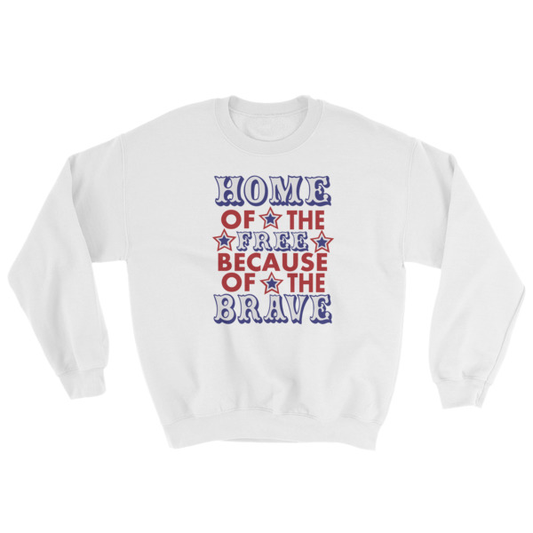 Independence Day Home Of Free Because Of Brave Sweatshirt
