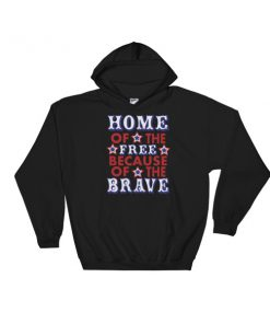 Home Of The Brave - 4th Of July fest Hooded Sweatshirt