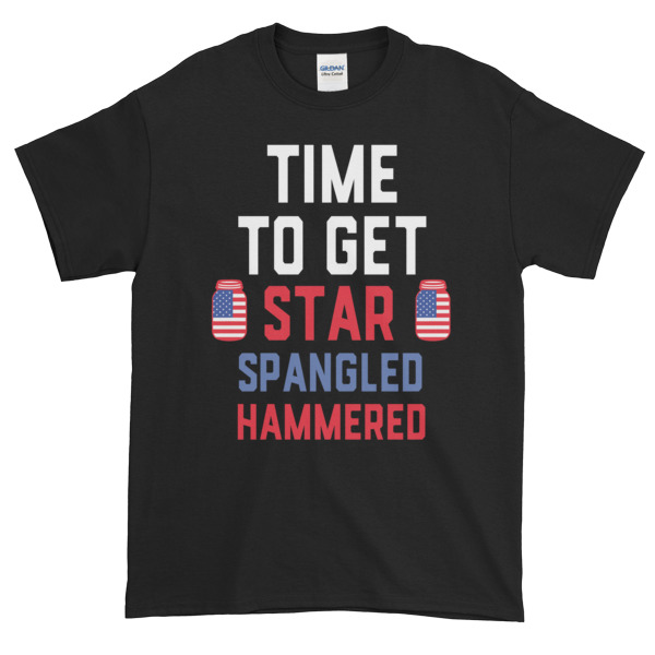 Time to get star spangled hammered - funny 4th of July Short sleeve t-shirt