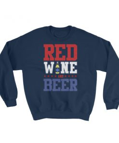 Red Wine and Beer – funny 4th of July Sweatshirt