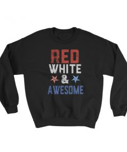 Red white and awesome – Independence Day 4th July Sweatshirt.