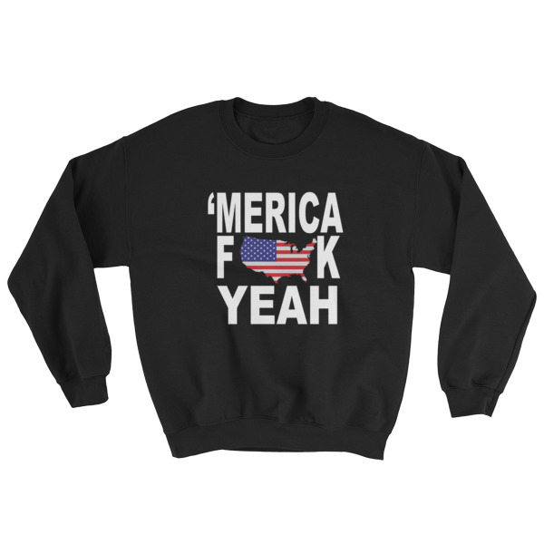 Merica fuck yeah – funny 4th of July Sweatshirt