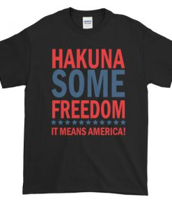 Hakuna Some Freedom - It Means America! Short sleeve t-shirt