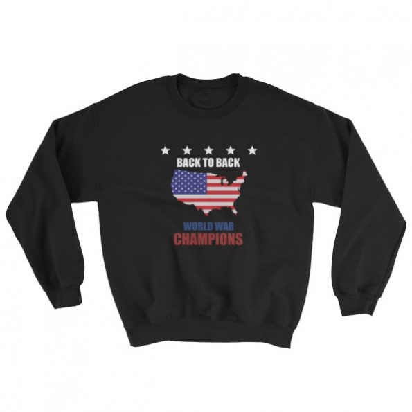 back to back world war champs – funny 4th of July Sweatshirt