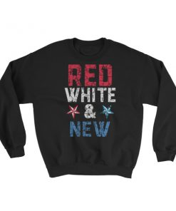 Red white and new – Independence Day 4th July Sweatshirt