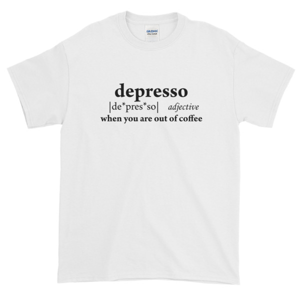 Depresso Quote Graphic Tees Shirt