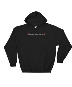 mockup 2f6a7565 247x296 - Nothing's Better Than You Hooded Sweatshirt